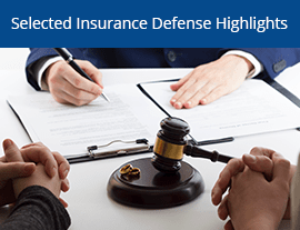 Selected Insurance Defense Highlights